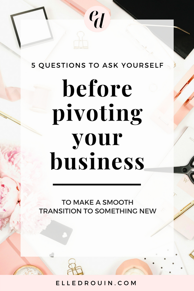 5 questions to ask yourself before pivoting your business - tips for entrepreneurs and small business owners who are ready for the next step in their business.